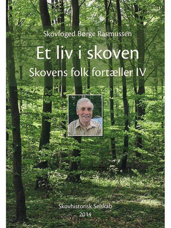 Et Liv I Skoven Skovfoged Børge Rasmussen Skovens Folk Fortæller Iv