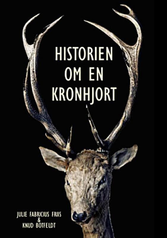 Historien Om En Kronhjort Julie Fabricius Friis Knud Botfeldt